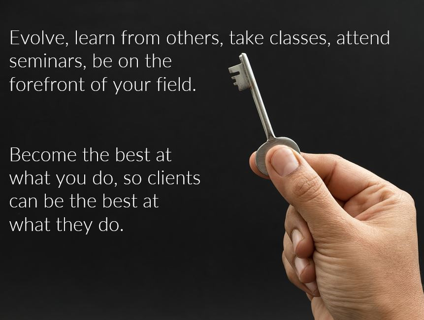Key to success. Do your best so clients can do their best