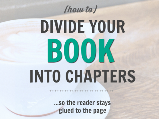 How To Divide Your Book Into Chapters (so the reader stays glued to the page!)