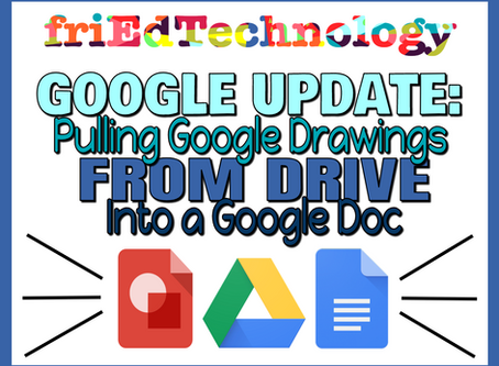 GOOGLE UPDATE: Pulling Google Drawings FROM DRIVE into Google Docs
