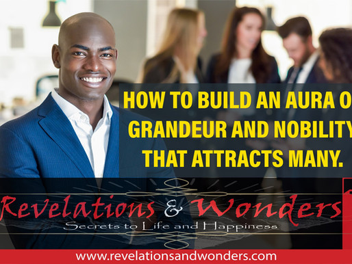 How to Build an Aura of Grandeur and Nobility That Attracts Many.