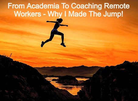 From Academia to Coaching Remote Workers - Why I Made The Jump!