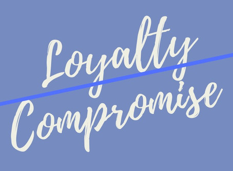 Loyalty Should Never Lead to Compromise...