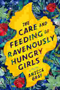 The Care and Feeding of Ravenously Hungry Girls by Anissa Gray : the book slut book reviews thebookslut best floral book covers valentines day books