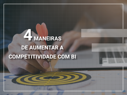 Quatro maneiras de aumentar a competitividade com BI