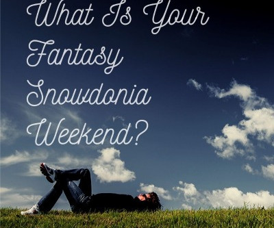 Another Guest's Fantasy Weekend in Snowdonia