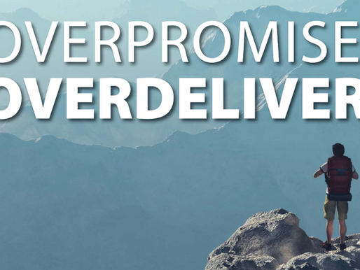 Overpromise and Overdeliver!
