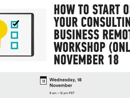 How to Start or Grow Your Consulting Business Remote Workshop | November 18th, 2020 9am-12pm