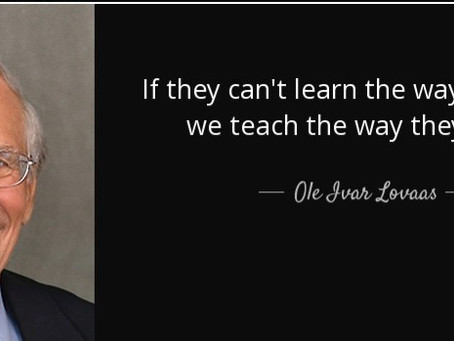 """If they can't learn the way we teach, we teach the way they learn"""