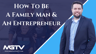 How To Be A Family Man And An Entrepreneur