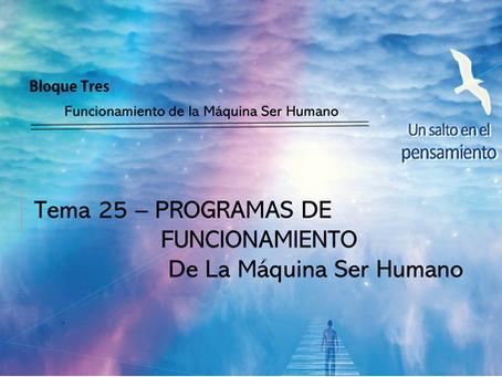 TEMA 25: PROGRAMAS DE FUNCIONAMIENTO de La Máquina Ser Humano