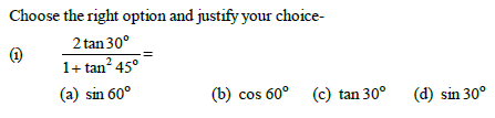 Choose the right option and justify your choice- (i) o 2 o 2 tan30 1+ tan 45 = (a) sin 60o (b) cos 60o (c) tan 30o (d) sin 30o
