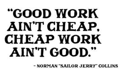 Good work ain't cheap. Cheap work ain't good