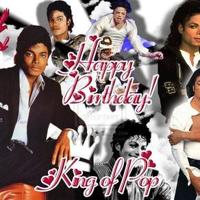 ¡HAPPY BIRTHDAY KING OF POP!