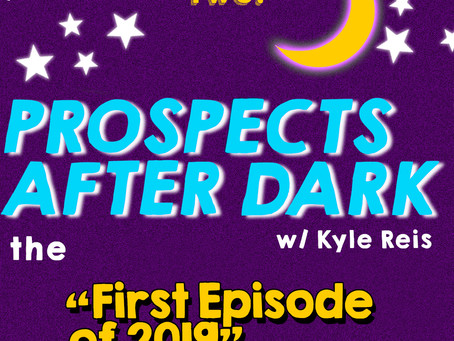 "Prospects after Dark 🌙 - The ""First Episode Of 2019"""