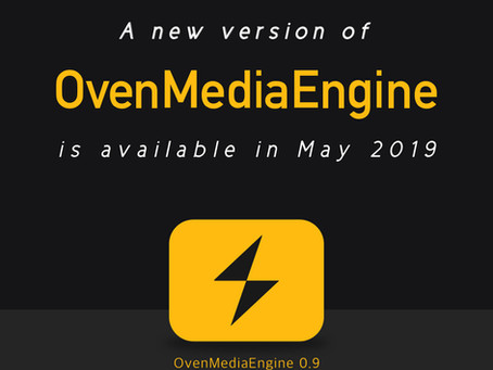 A new version of OvenMediaEngine is available in May 2019!