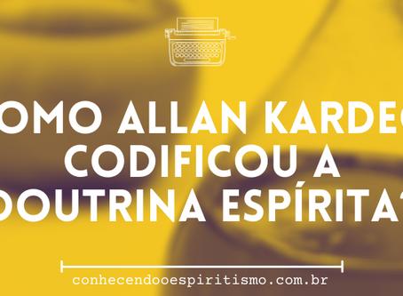 Como Allan Kardec codificou a Doutrina Espírita?