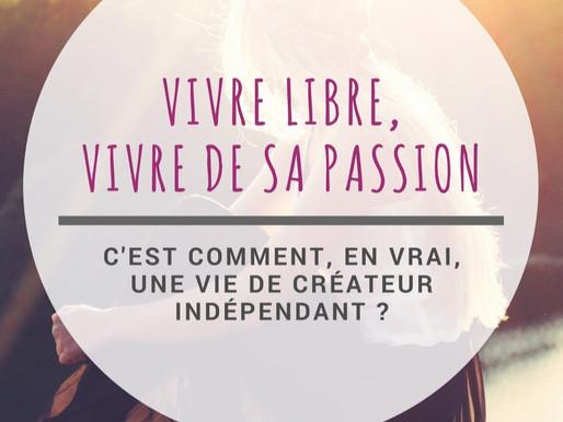 Vivre libre, vivre de sa passion, où qu'on soit : comment c'est, en vrai?
