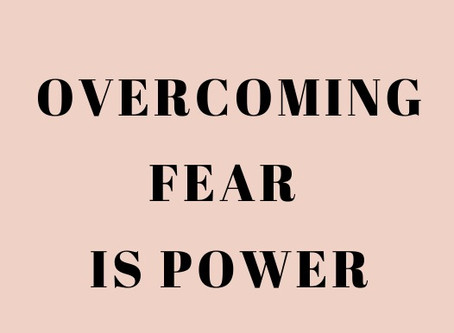 Over Coming FEAR is POWER!