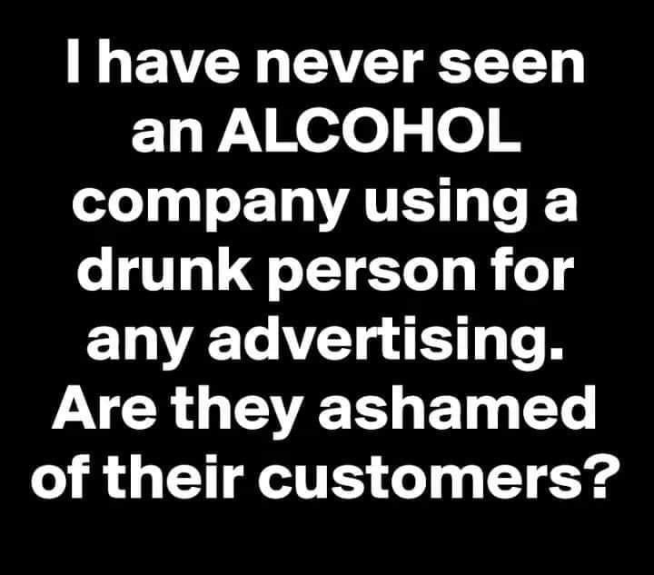 Never seen an Alcohol Company using a drunk person for any advertising ashamed Meme