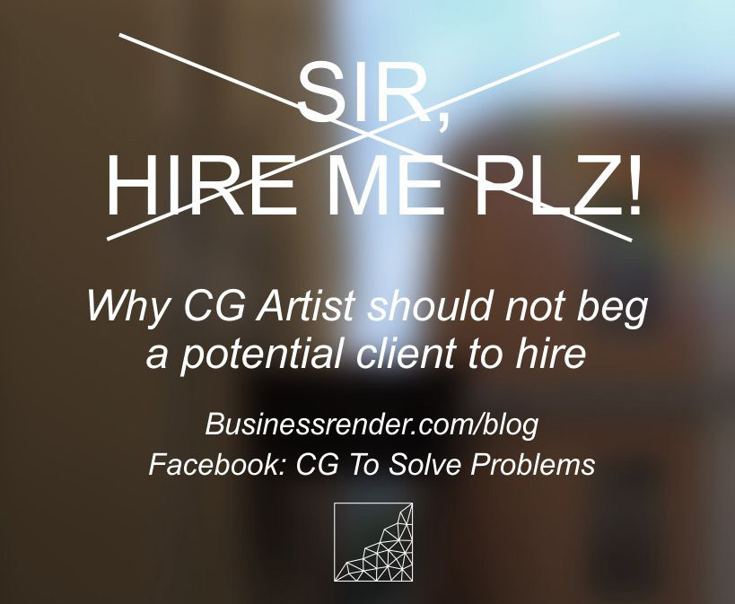 Why CG artist should not beg a potential client to hire?