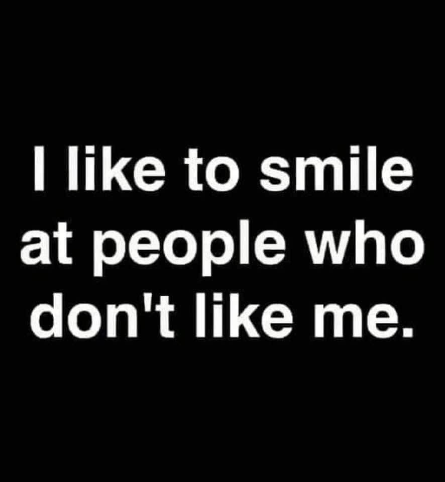I like to smile at people who don't like me Meme