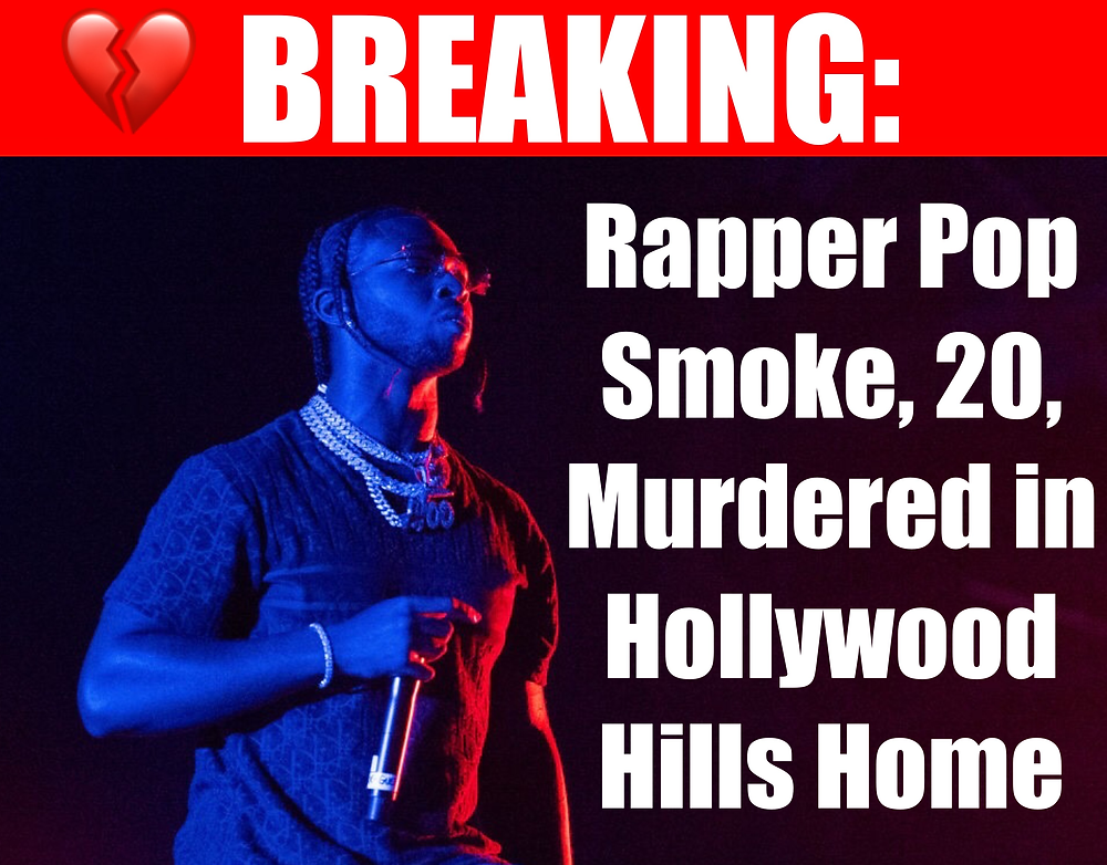 Pop Smoke, 20, was killed this Wendesday morning after 2 masked and hooded men shot and killed the rapper in his home.