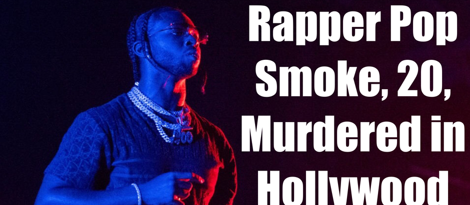 BREAKING: Brooklyn Rapper Pop Smoke, 20,  Murdered in Hollywood Hills Home