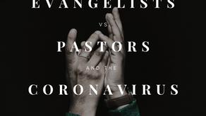 Evangelists vs Pastors and the Coronavirus