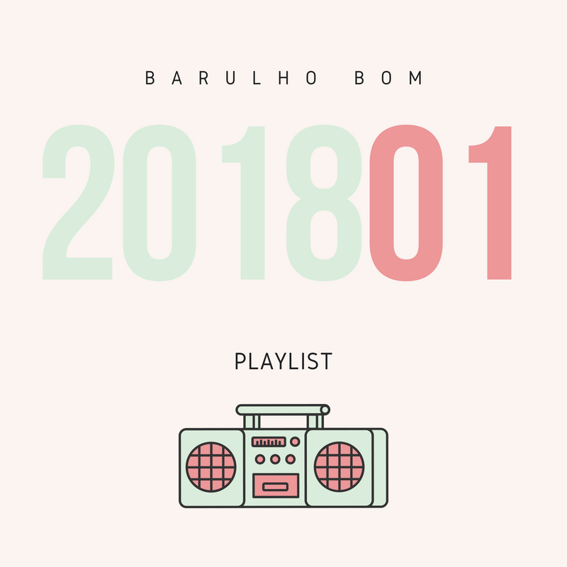 Playlist 01 de 2018 - Barulho Bom