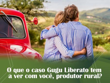 O que o caso Gugu Liberato tem a ver com você, produtor rural?