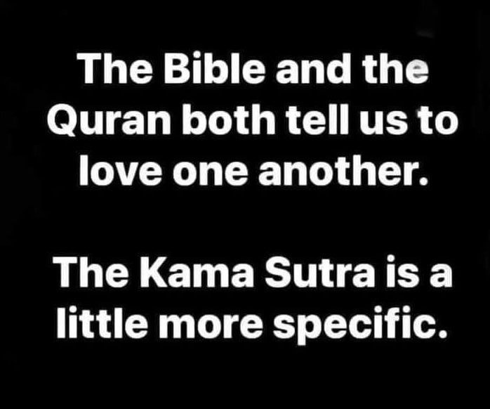Bible Quran Both Tell Us to Love One Another Kama Sutra is More Specific Meme