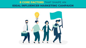 8 Core Factors That Shape An Ideal Influencer Marketing Campaign