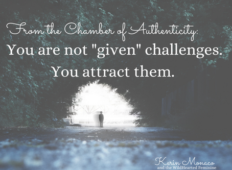"""You are not """"given"""" challenges. You attract them."""