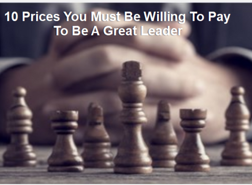 The 10 Prices You Must Be Willing To Pay To Be A Great Leader