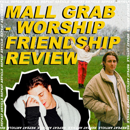 MALL GRAB - WORSHIP FRIENDSHIP REVIEW
