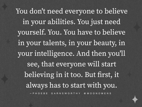 It's TIME to start BELIEVING in YOURSELF!