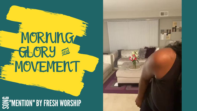"""Morning Glory & Movement: """"Mention"""" by Fresh Worship"""