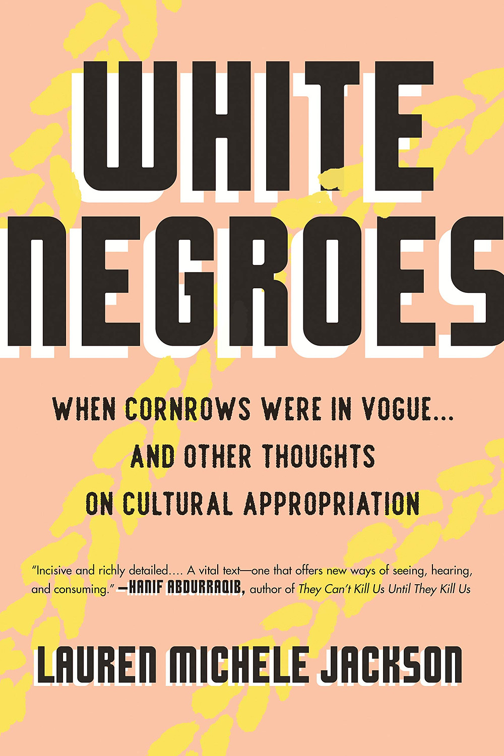 White Negroes: When Cornrows Were In Vogue And Other Thoughts On Cultural Appropriation by Lauren Michele Jackson : the book slut book reviews
