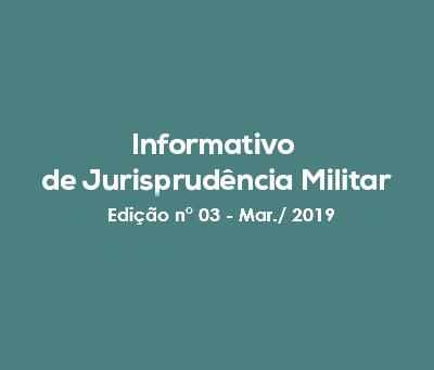 Informativo de Jurisprudência Militar - Edição n° 03 - Mar./ 2019