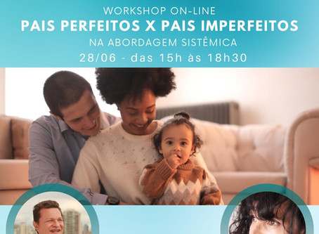 Workshop On-line - Pais Perfeitos x Pais Imperfeitos