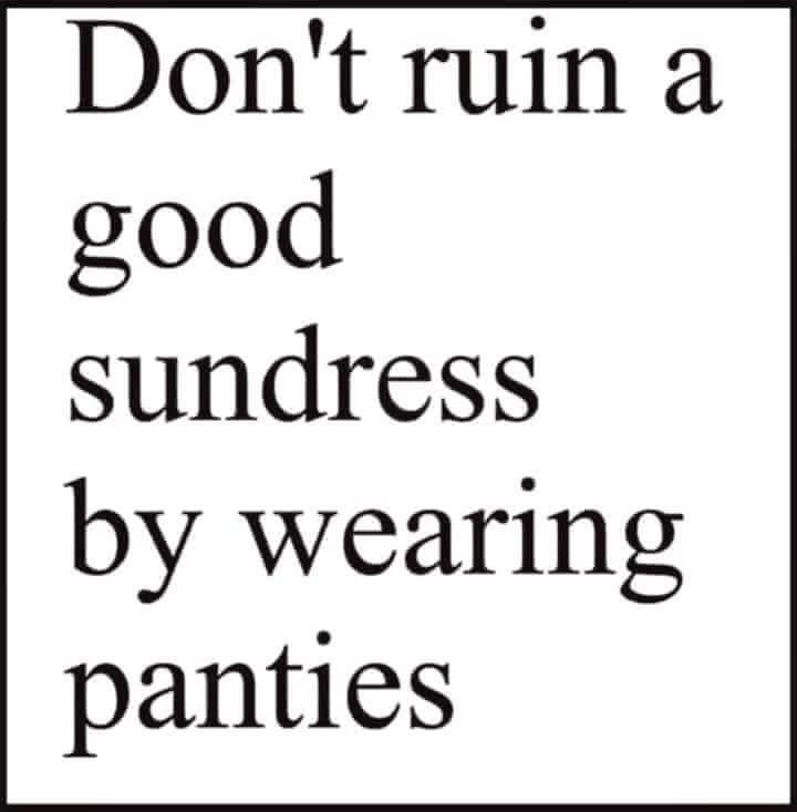Don't Ruin a Good Sundress by Wearing Panties Meme