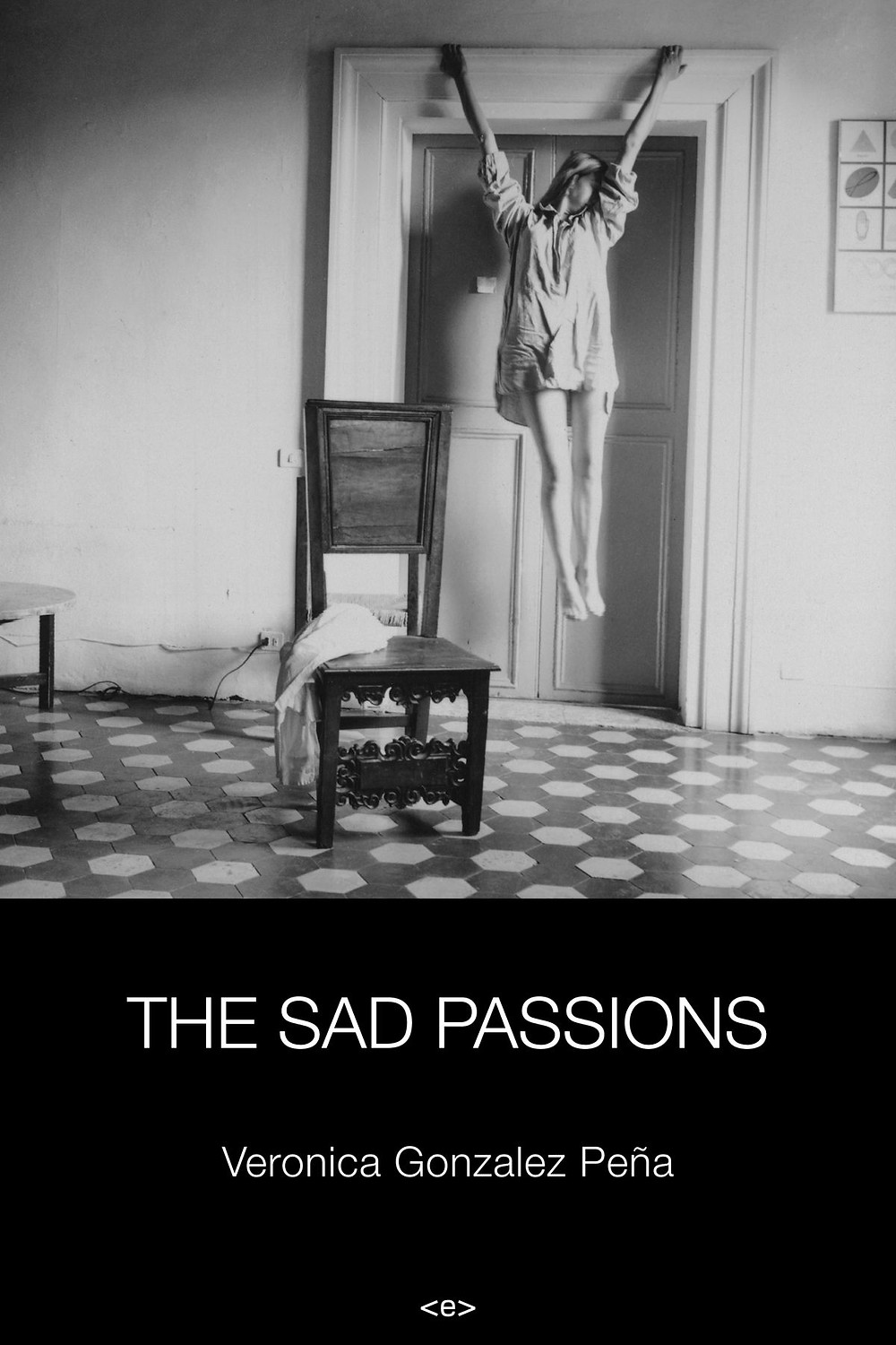The Sad Passions by Veronica Gonzalez Pena