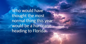 Who would have thought the most normal thing this year would be a hurricane heading to Florida
