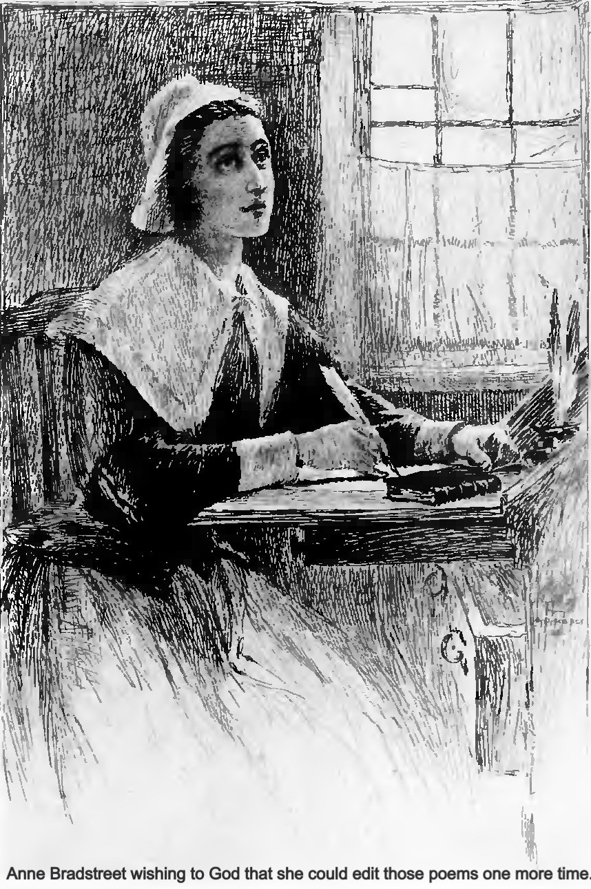 A Puritan woman sits at her desk with a wistful look. Caption: Anne Bradstreet wishes to God that she could edit those poems one more time.