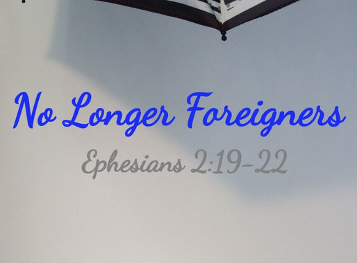 No Longer Foreigners: Ephesians 2:19-22