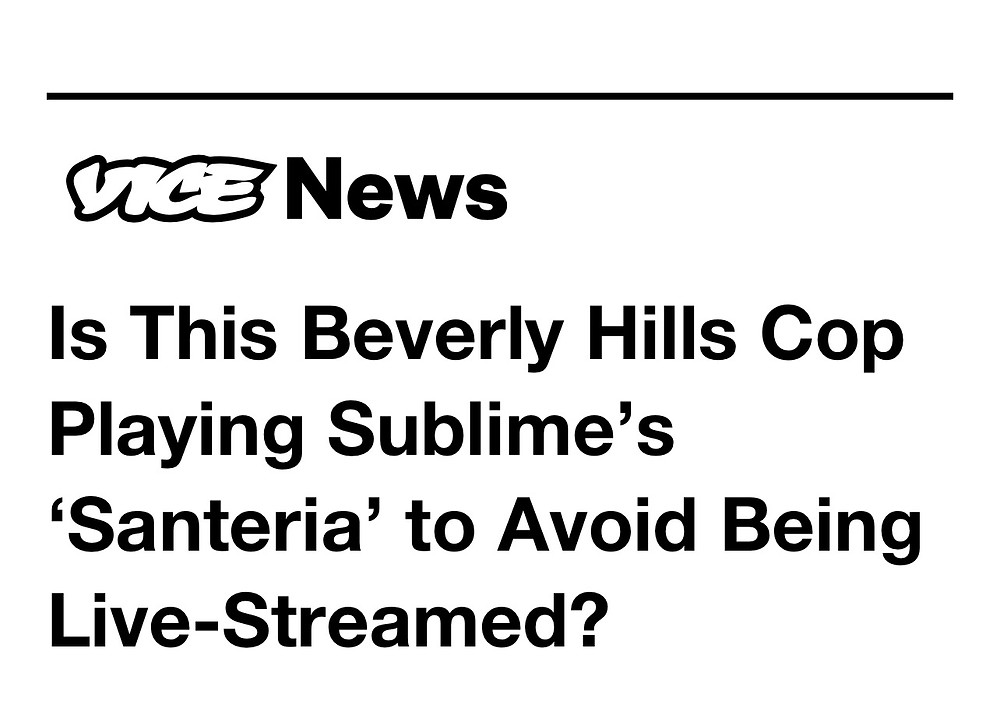 Vice News post saying 'Is this Beverly Hills Cop Playing Sublime's Santeria to Avoid Being Live Streamed?'