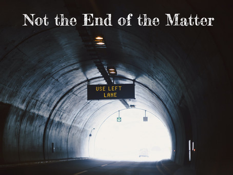 Not the End of the Matter - By Pastor Thomas Engel