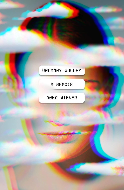 UNCANNY VALLEY: A MEMOIR by Anna Wiener thebookslut book reviews the book slut