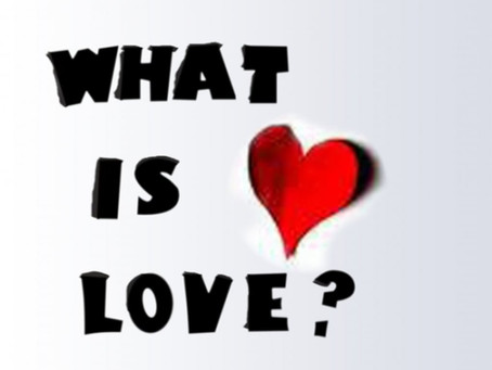 What is love? - Author Unknown