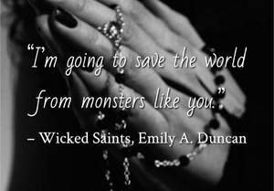 Quote from Wicked Saints by Emily A. Duncan. Edited by Lourdes Montes for Two Arts in a World. Young Adult Books - Gothic Fantasy